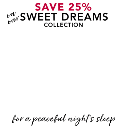 Save 25% on our Sweet Dreams Collection